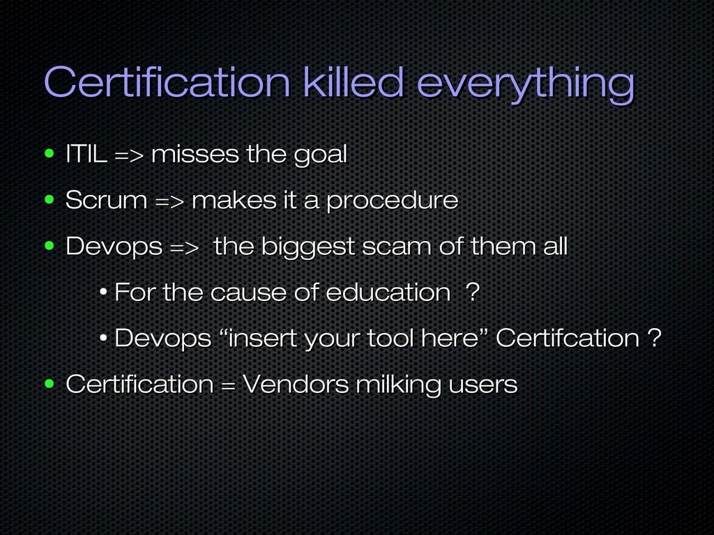 Certification killed everything Certification k...