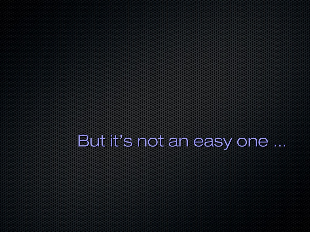 But it's not an easy one ... But it's not an ea...