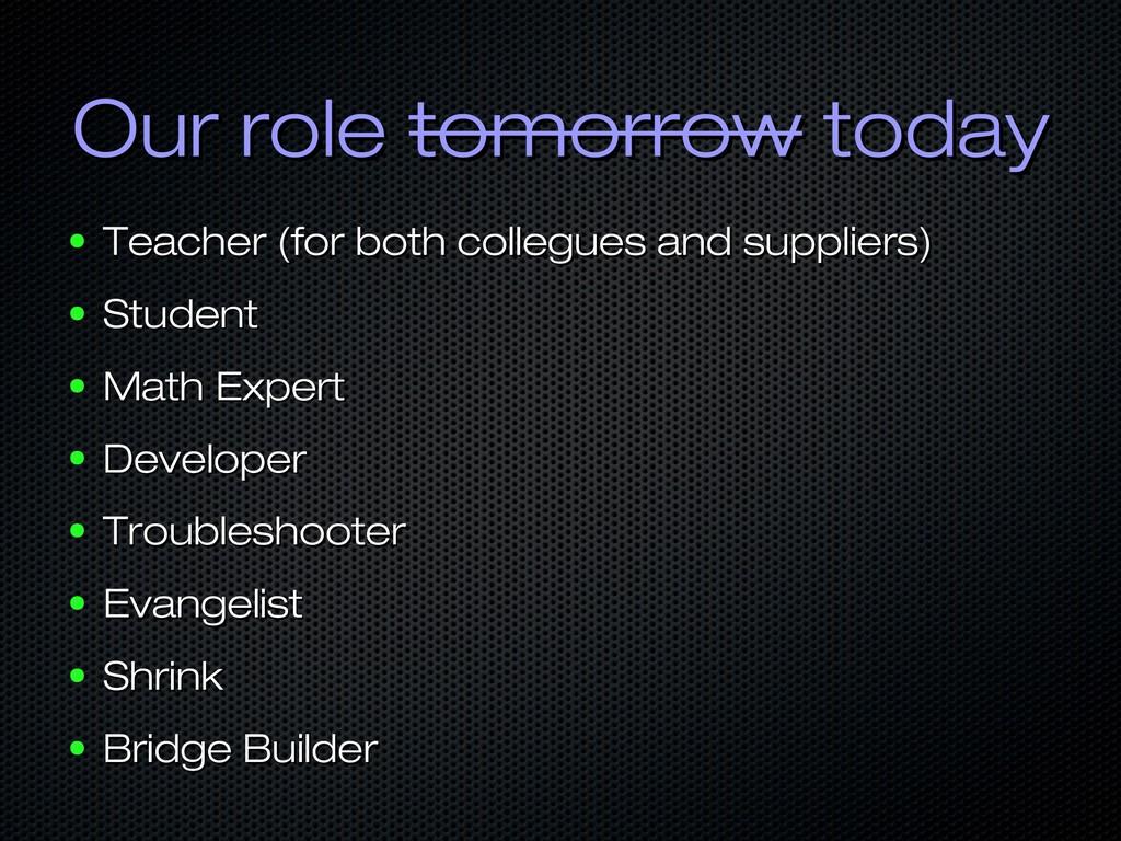 Our role Our role tomorrow tomorrow today today...