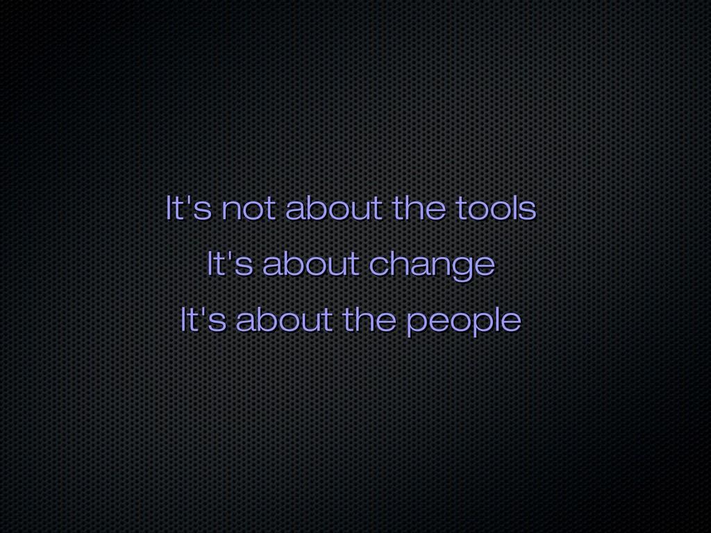 It's not about the tools It's not about the too...