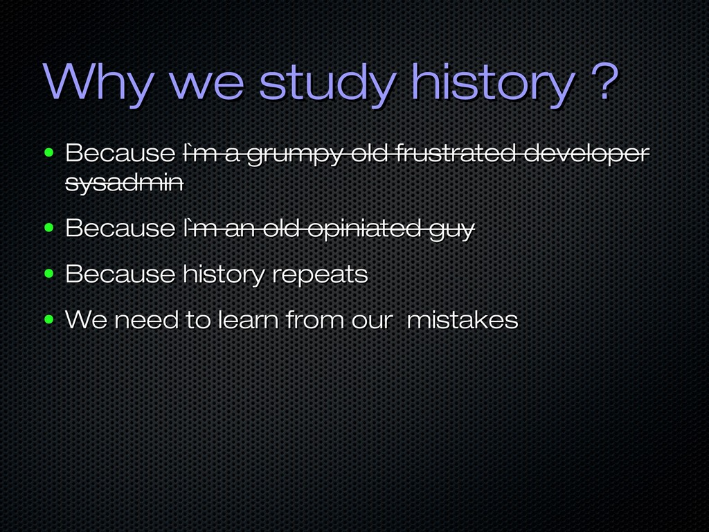 Why we study history ? Why we study history ? ●...