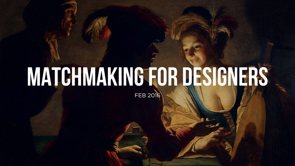 MATCHMAKING FOR DESIGNERS FEB 2016