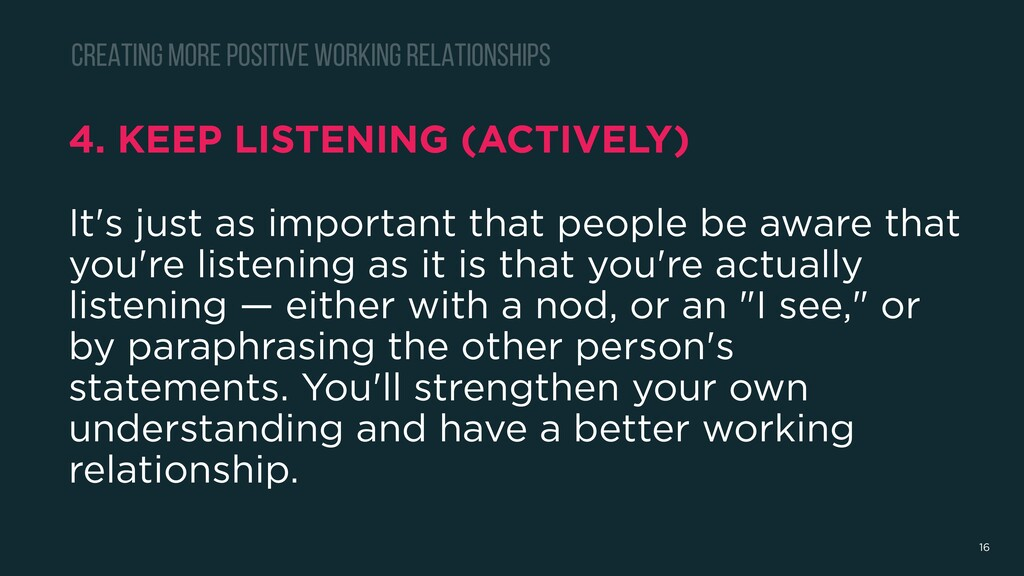 4. KEEP LISTENING (ACTIVELY) It's just as impor...