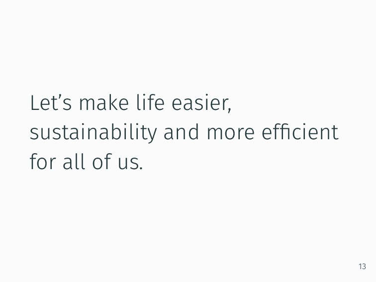 Let's make life easier, sustainability and more...
