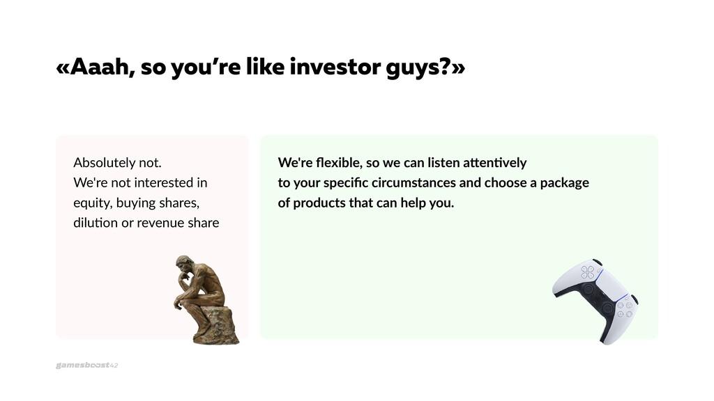 «Aaah, so you're like investor guys?» Absolutel...