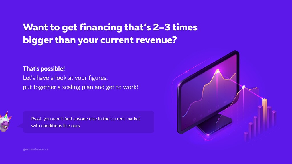 Want to get financing that's 2–3 times bigger t...