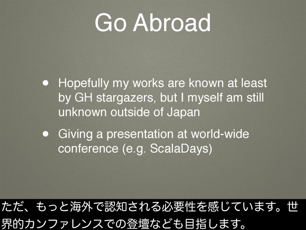 Go Abroad • Hopefully my works are known at lea...