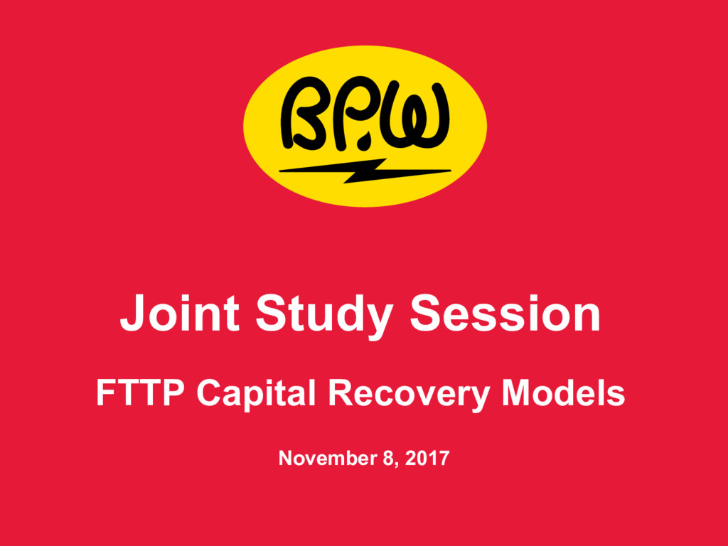 Joint Study Session FTTP Capital Recovery Mode...