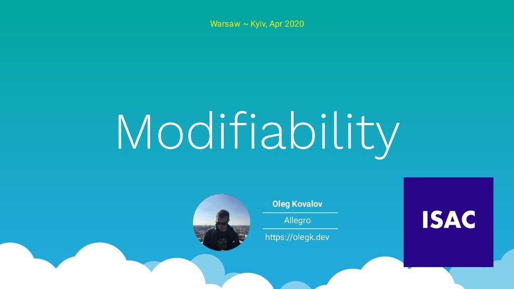 Modifiability Warsaw ~ Kyiv, Apr 2020 Oleg Koval...