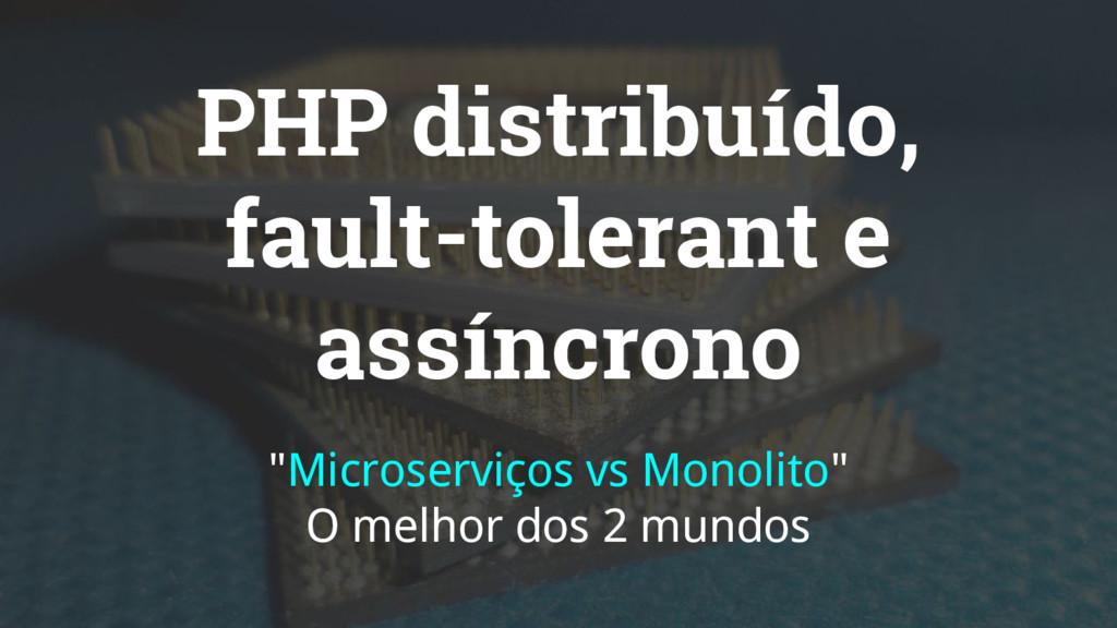 "PHP distribuído, fault-tolerant e assíncrono ""M..."