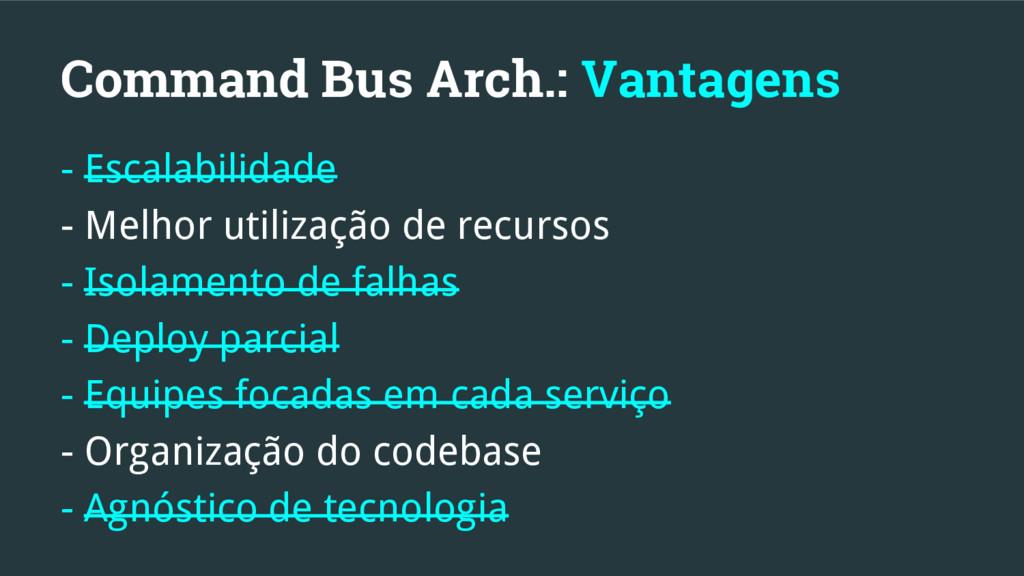 Command Bus Arch.: Vantagens - Escalabilidade -...