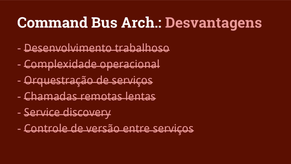 Command Bus Arch.: Desvantagens - Desenvolvimen...