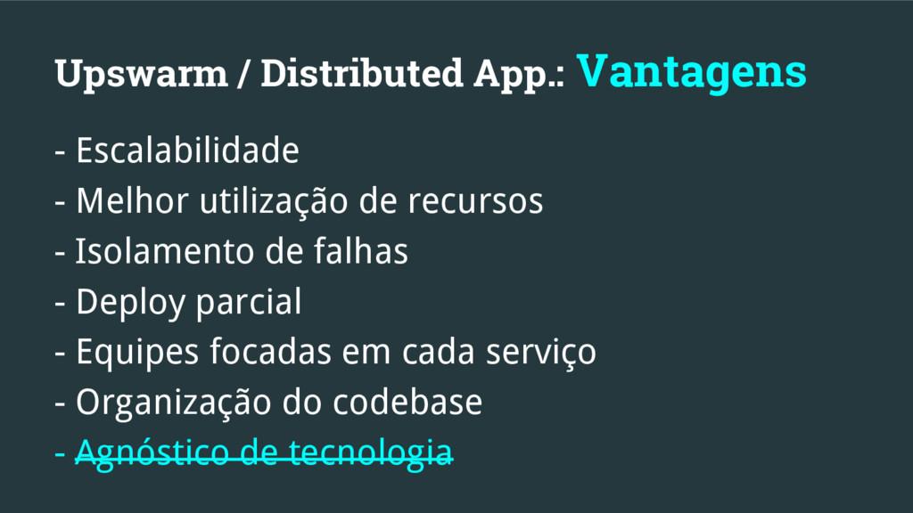 Upswarm / Distributed App.: Vantagens - Escalab...