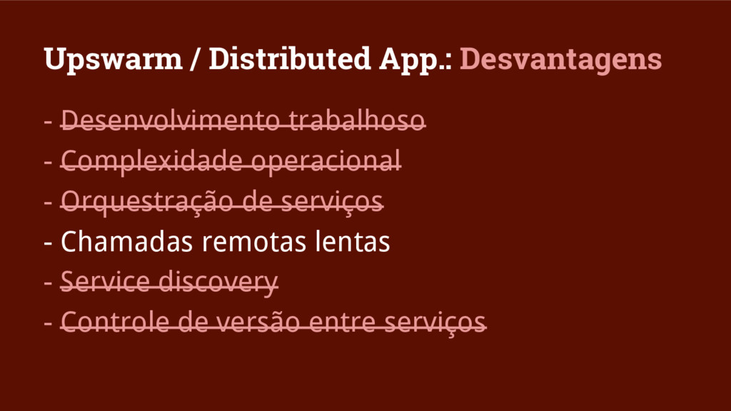 Upswarm / Distributed App.: Desvantagens - Dese...