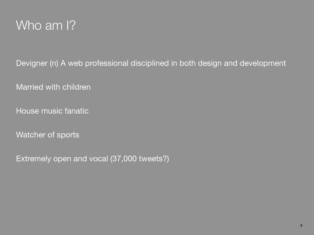 Who am I? Devigner (n) A web professional disci...
