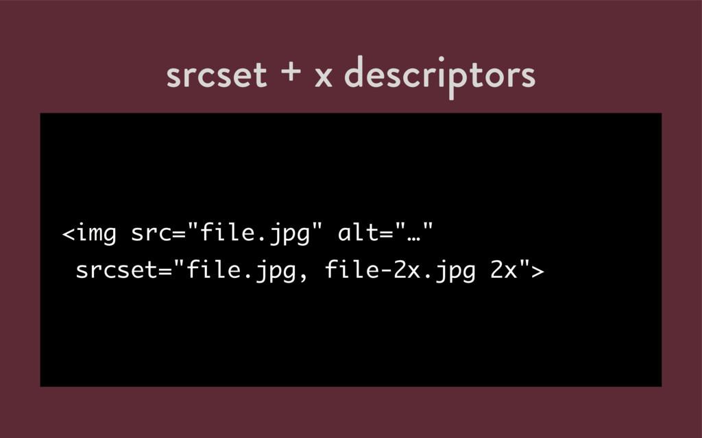 """srcset + x descriptors <img src=""""file.jpg"""" alt=..."""