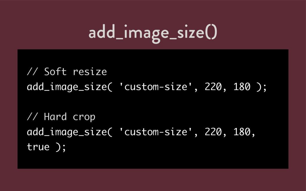 add_image_size() // Soft resize add_image_size(...