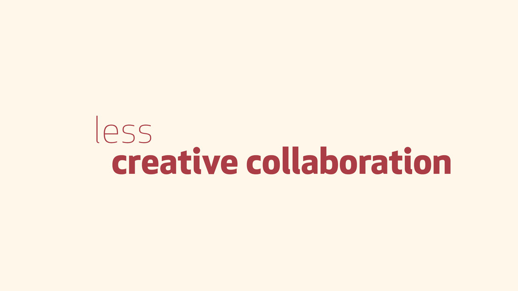 less creative collaboration