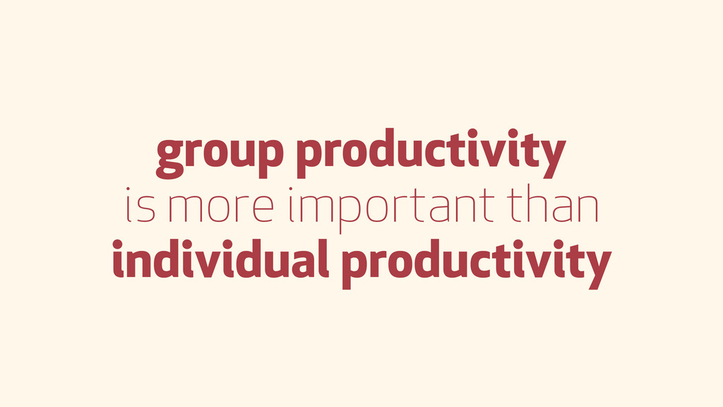 group productivity is more important than indiv...