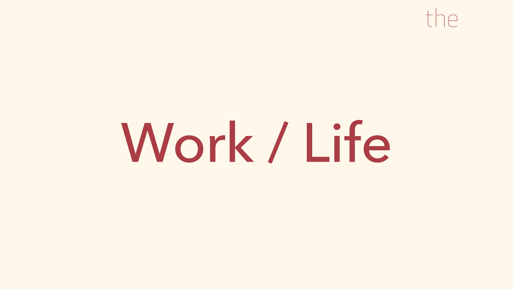 Work / Life the