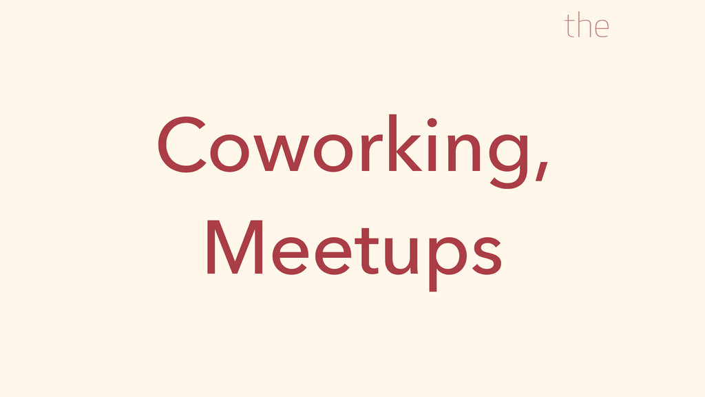 Coworking, Meetups the