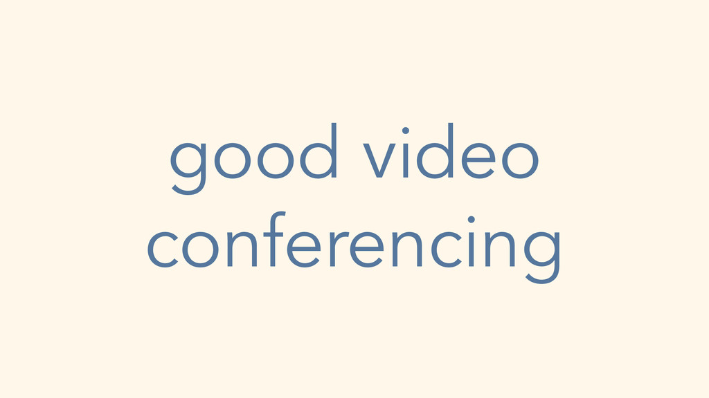 good video conferencing