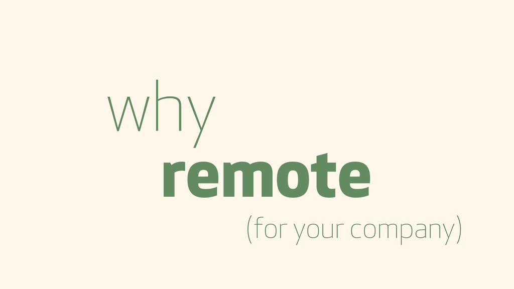 why remote (for your company)