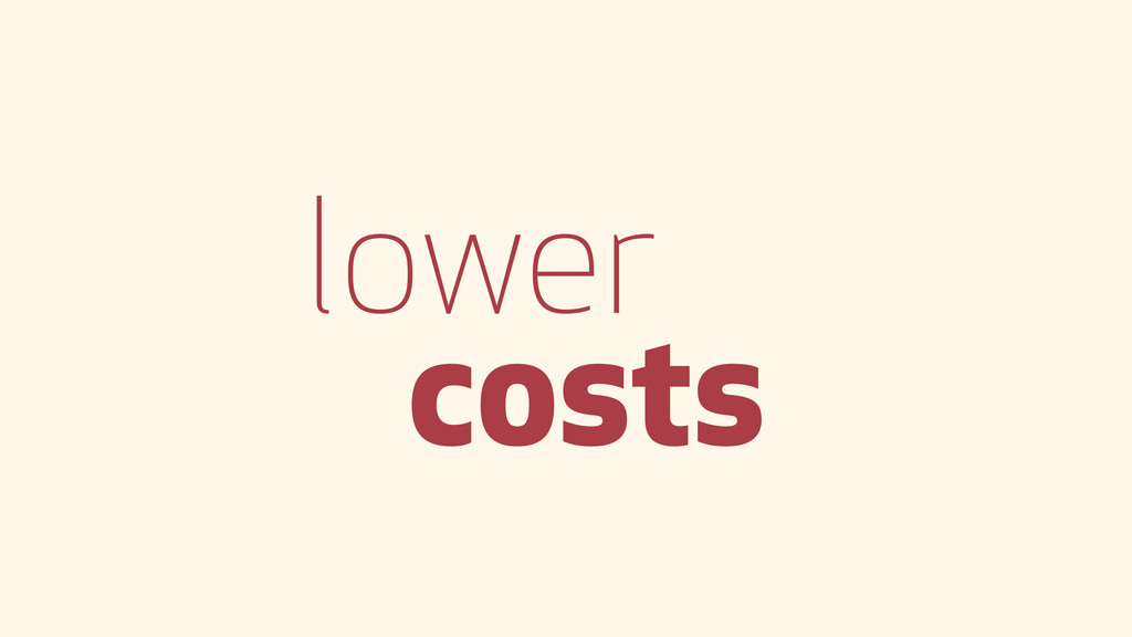 lower costs