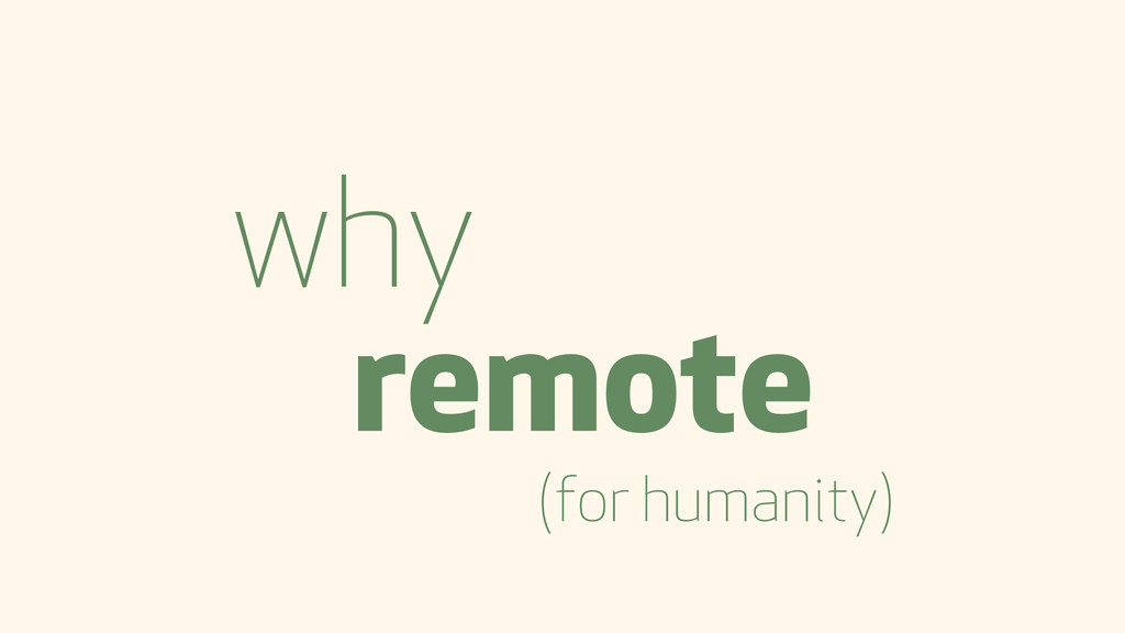 why remote (for humanity)