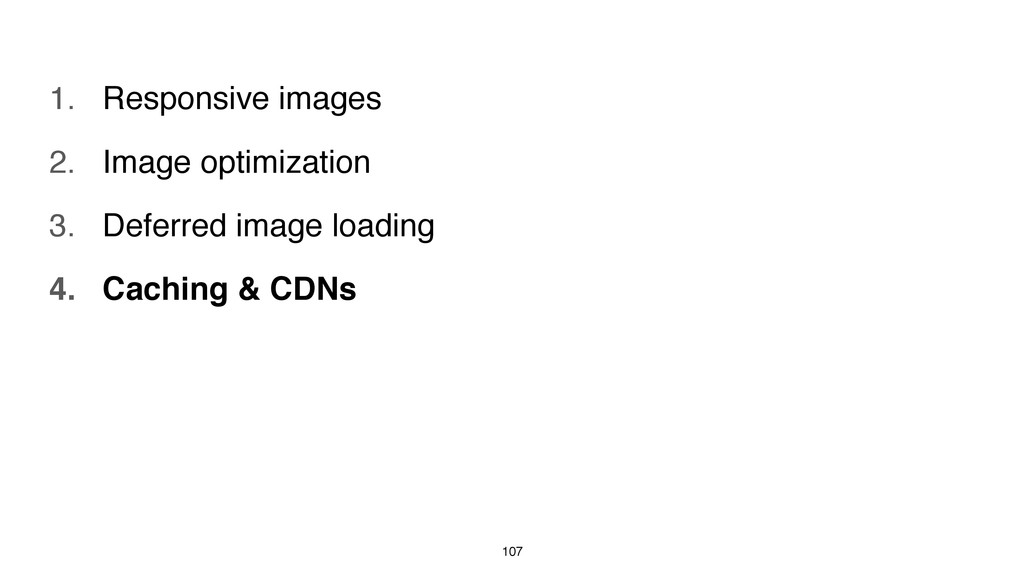 107 1. Responsive images 2. Image optimization ...