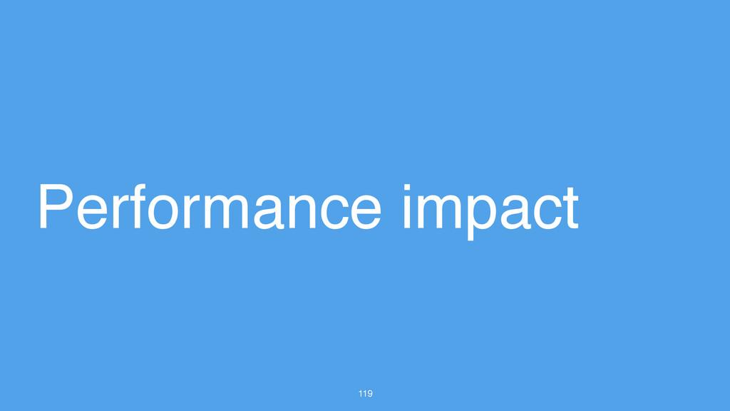 119 Performance impact