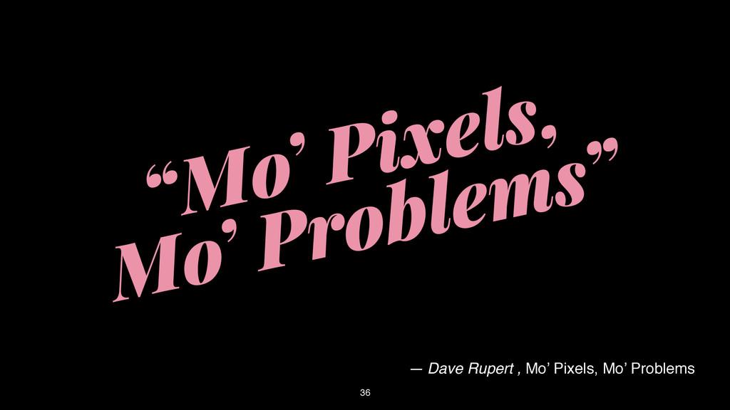 36 — Dave Rupert , Mo' Pixels, Mo' Problems Cap...