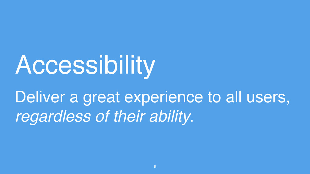 5 Accessibility Deliver a great experience to a...
