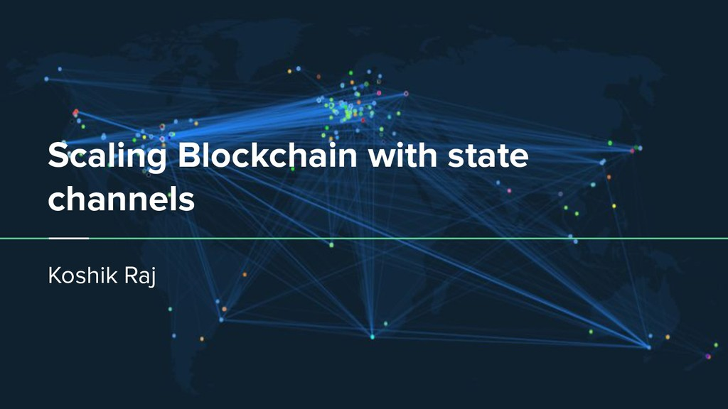 Scaling Blockchain with state channels Koshik R...