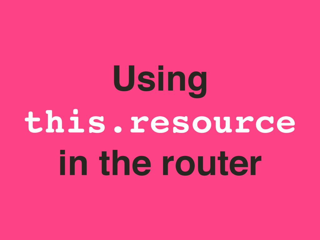 Using this.resource in the router