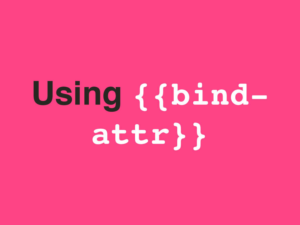 Using {{bind- attr}}