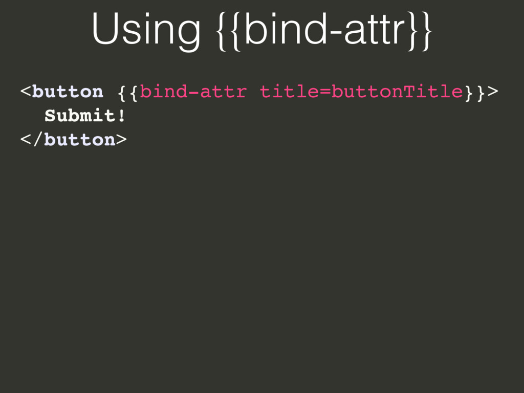 Using {{bind-attr}} <button {{bind-attr title=b...