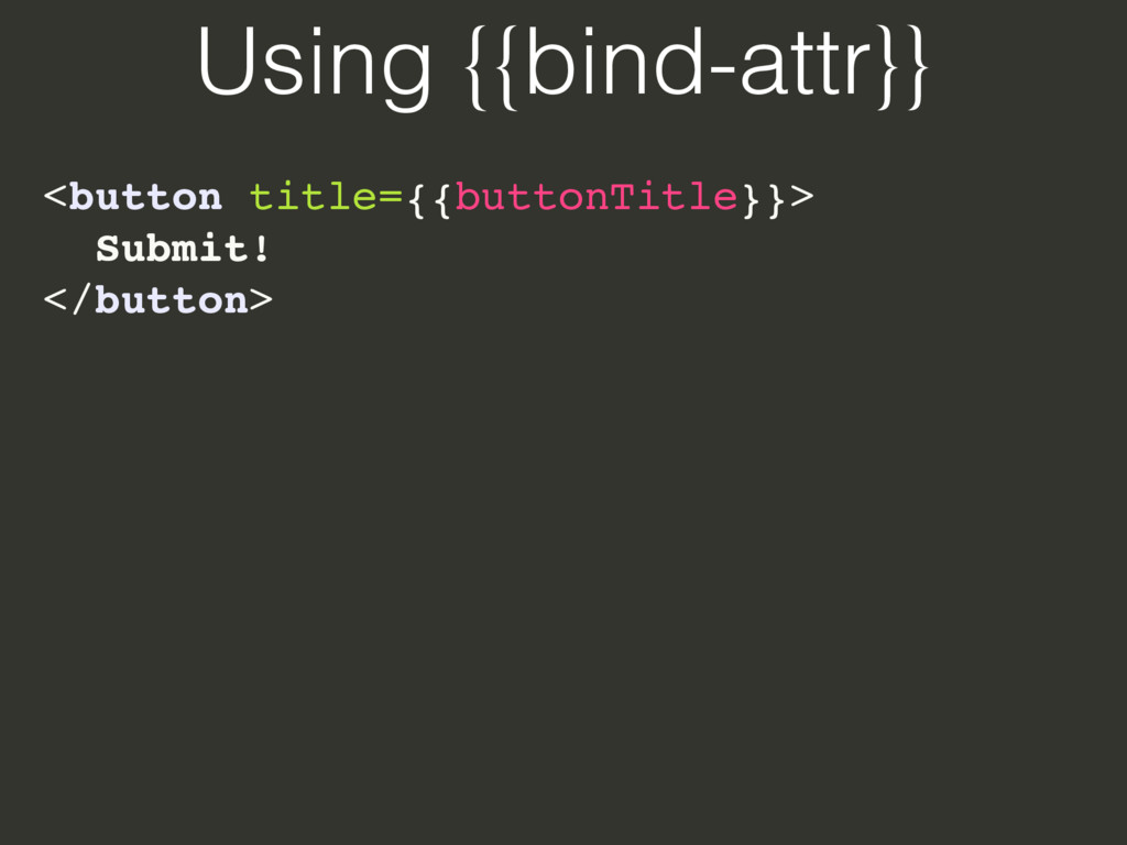 Using {{bind-attr}} <button title={{buttonTitle...