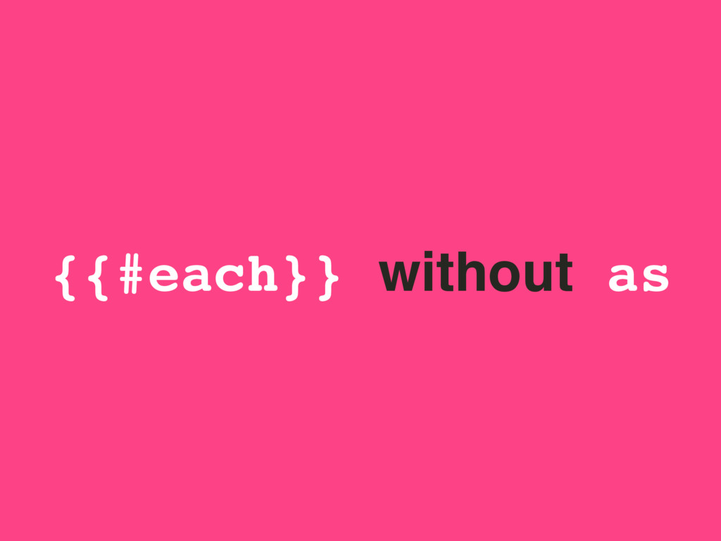 {{#each}} without as
