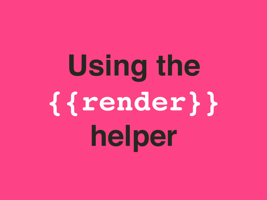 Using the {{render}} helper