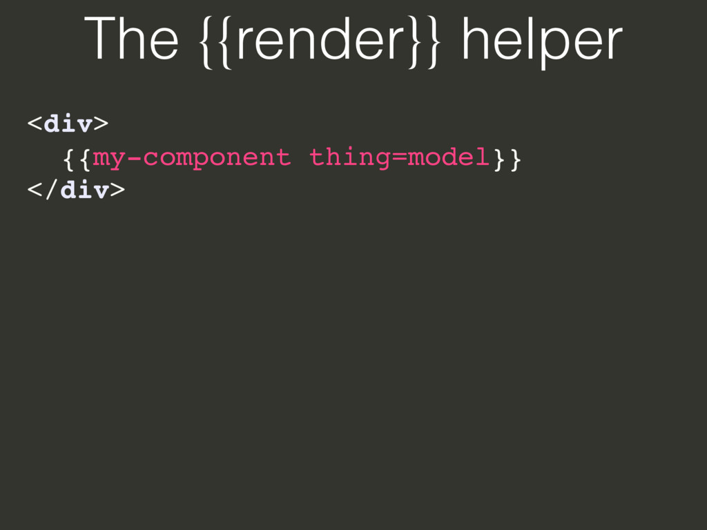 The {{render}} helper <div>
