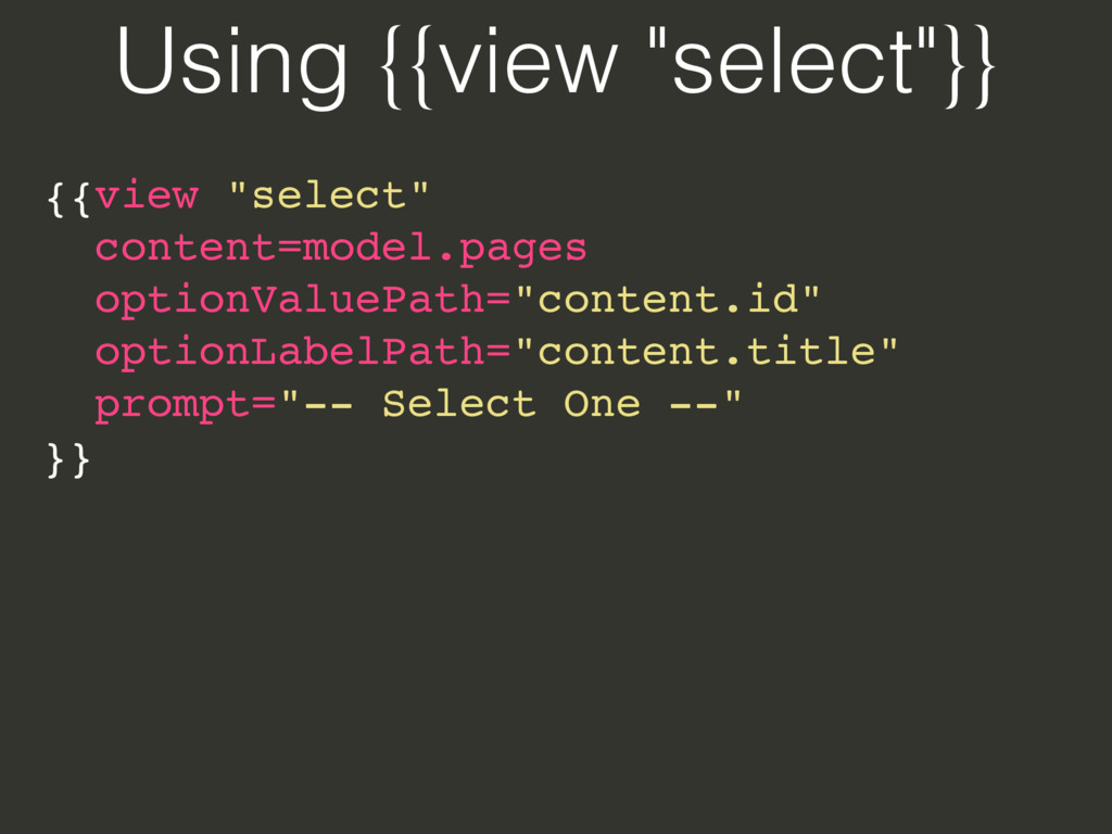 "Using {{view ""select""}} {{view ""select""