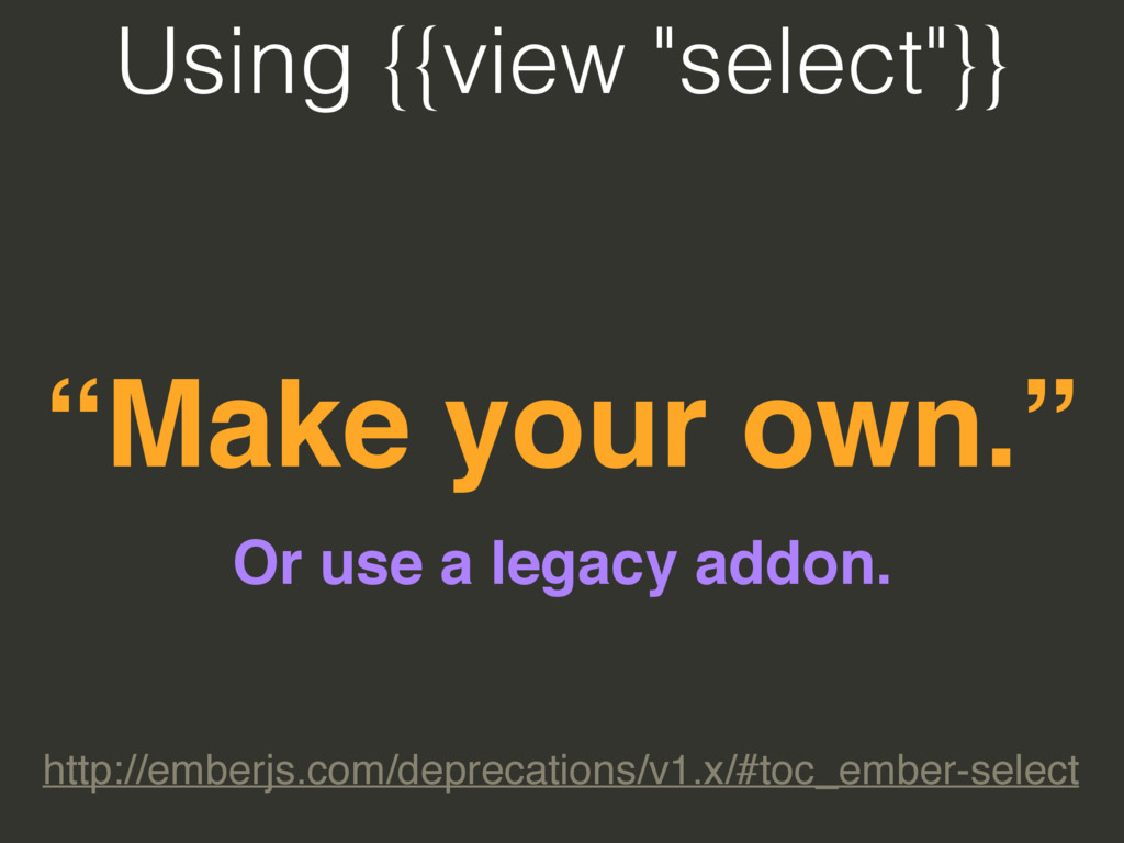 "Using {{view ""select""}} ""Make your own."" http:/..."