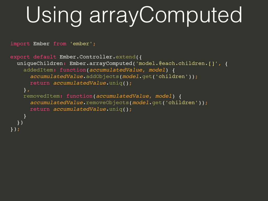 Using arrayComputed import Ember from 'ember';