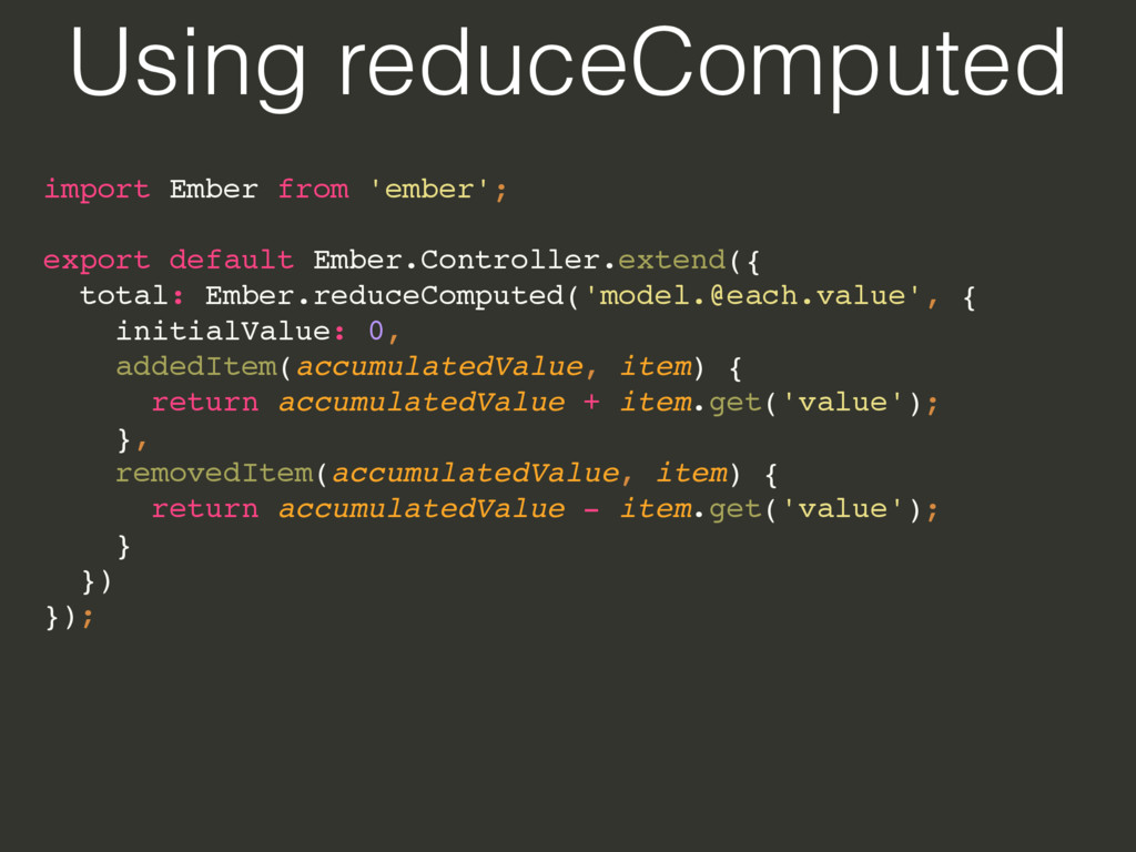 Using reduceComputed import Ember from 'ember';...