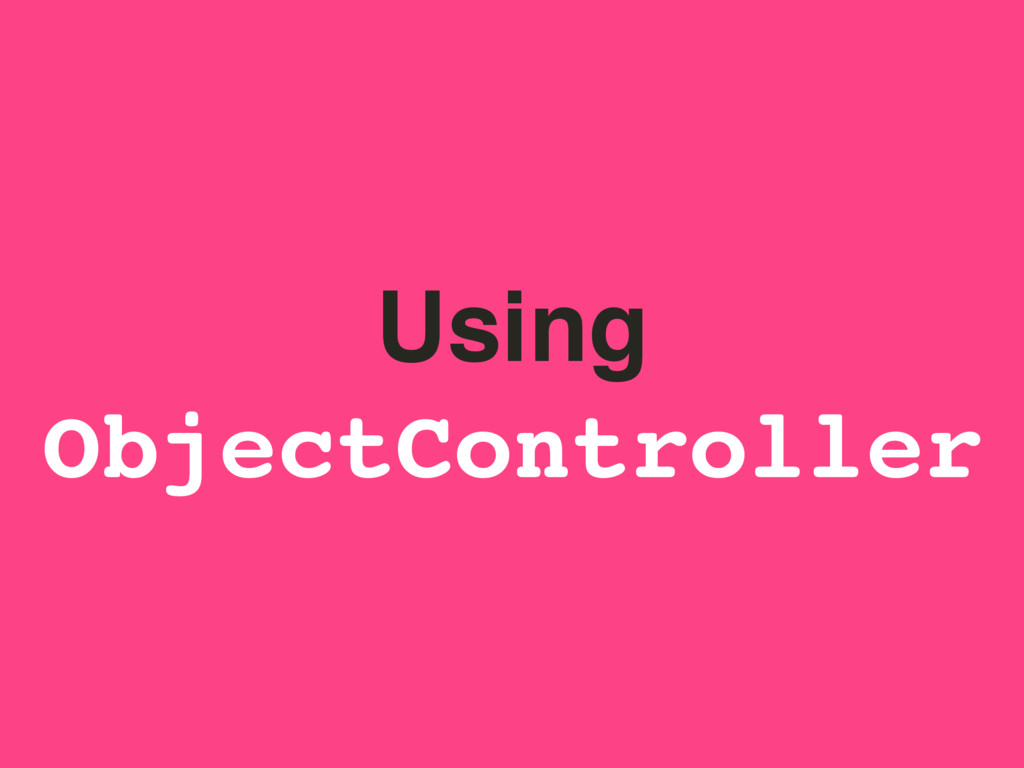 Using ObjectController