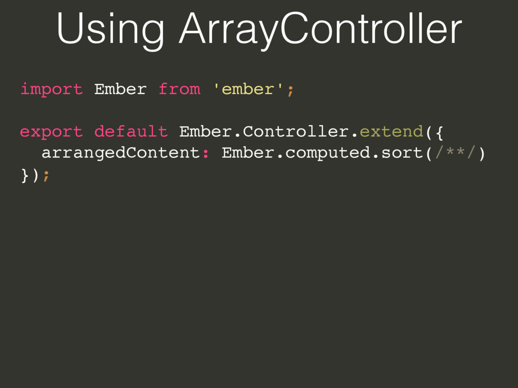 Using ArrayController import Ember from 'ember'...