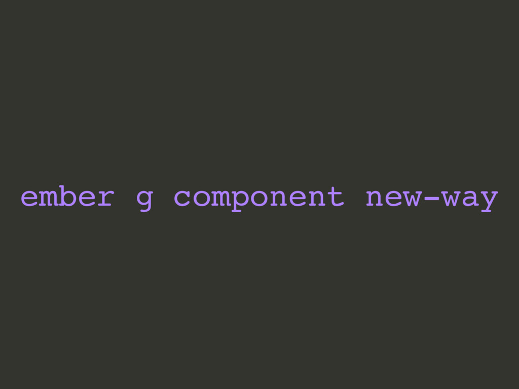 ember g component new-way