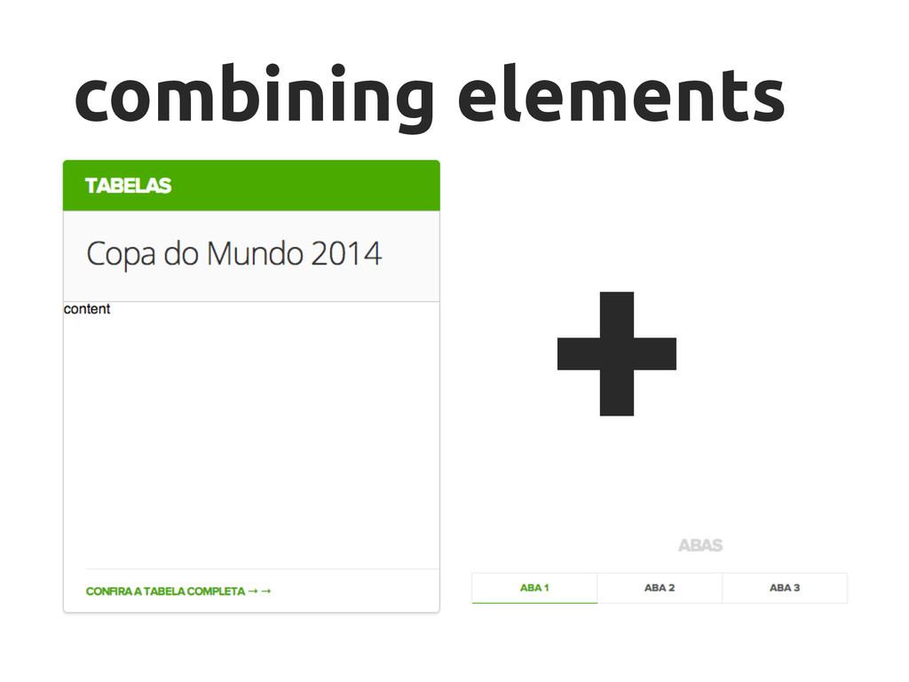 + combining elements