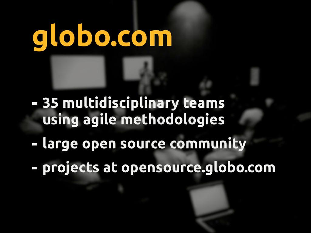 globo.com - 35 multidisciplinary teams using ag...
